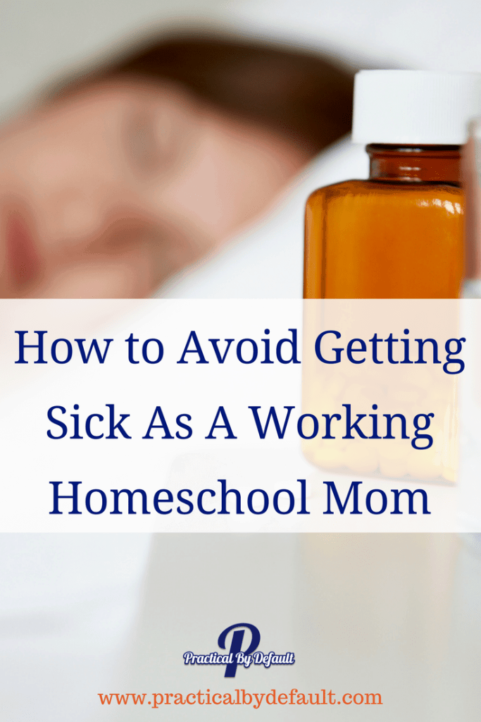 How to Avoid Getting Sick As A Working Homeschool Mom Because no one has time to be sick! Practical steps you can take today.