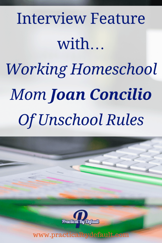 Do you want to homeschool but you aren't sure if it will work for you? Joan Concillio shares what working and unschooling looks like for her.