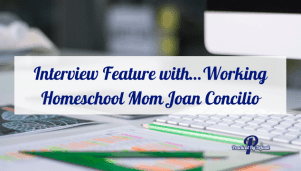 Interview Feature with…Working Homeschool Mom Joan Concilio
