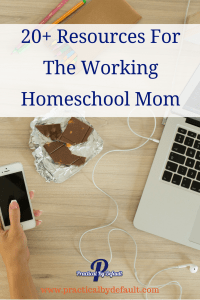 20 plus Resources For The Working Homeschool Mom