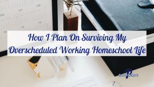 How I Plan On Surviving My Overscheduled Working Homeschool Life