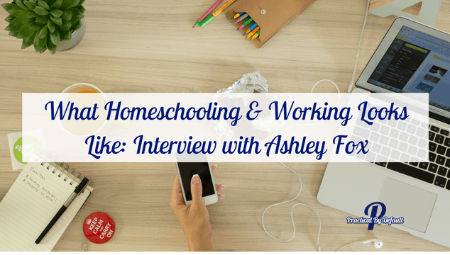 Have you ever wondered what working and homeschooling looks like in action? Join me as I chat with Ashley Fox.