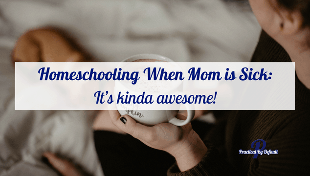 Homeschooling When Mom is Sick: It's kinda Awesome!