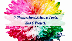 7 Homeschool Science Tools, Kits & Projects You Will LOVE!