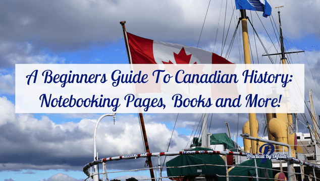 A Beginners Guide To Canadian History: Notebooking Pages, Books and More!