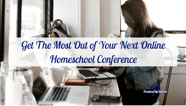 Get The Most Out of Your Next Online Homeschool Conference