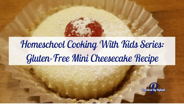 Homeschool Cooking With Kids Series: Gluten-Free Mini Cheesecake Recipe