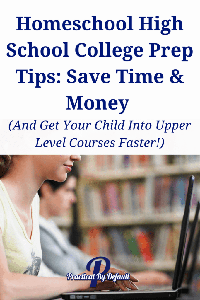 Homeschooling Teenagers Text: Homeschool High School College Prep Tips: Save Time & Money (And Get Your Child Into Upper Level Courses Faster!)