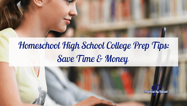 Homeschool High School College Prep Tips: Save Time & Money (And Get Your Child Into Upper Level Courses Faster!)