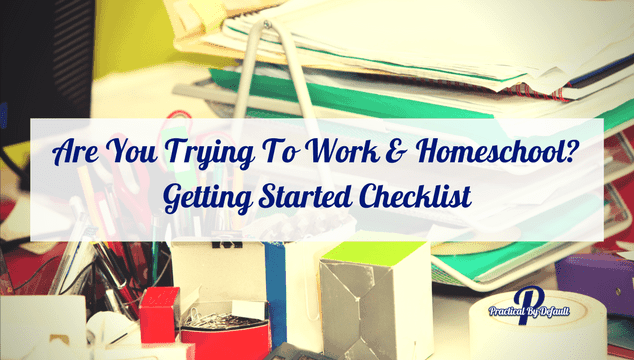 Are You Trying To Work & Homeschool? Getting Started Checklist