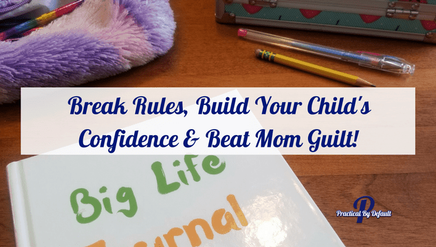 Break Rules, Build Your Child's Confidence & Beat Mom Guilt!
