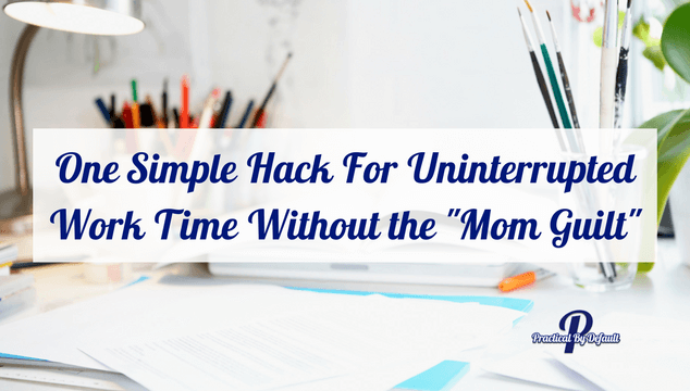 One Simple Hack For Uninterrupted Work Time Without the
