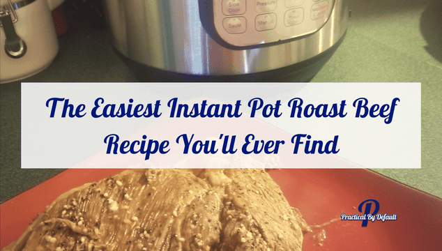 The Easiest Instant Pot Roast Beef Recipe You'll Ever Find