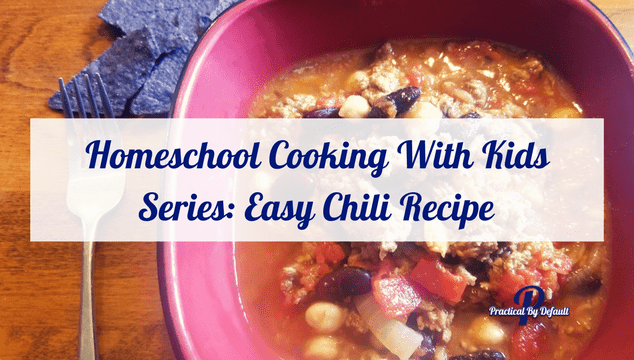 Homeschool Cooking With Kids Series: Easy Chili Recipe