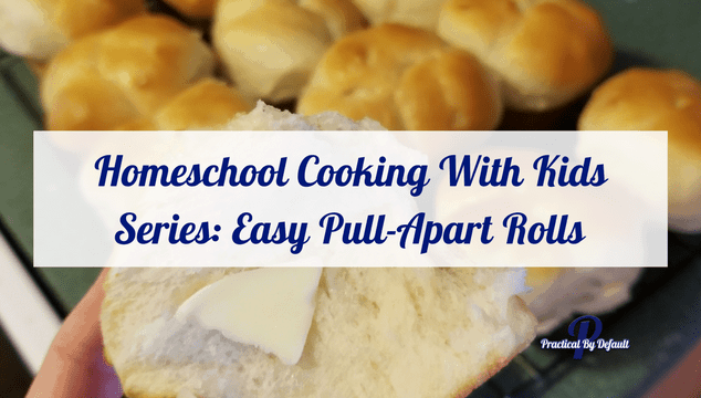 Homeschool Cooking With Kids Series_ Easy Pull-Apart Rolls