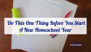 Before you start a new homeschool year, do this one thing first and set yourself up for success!