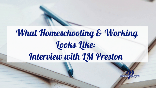 What Homeschooling & Working Looks Like_ Interview with author and mentor LM Preston