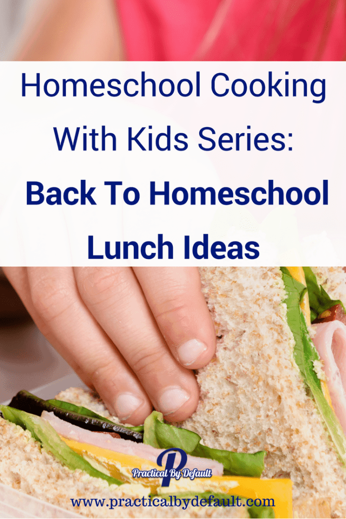 Homeschool Cooking With Kids Series: Back To Homeschool Lunch Ideas