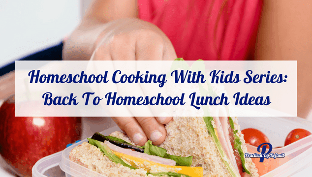 Homeschool Cooking With Kids Series Back To Lunch Ideas