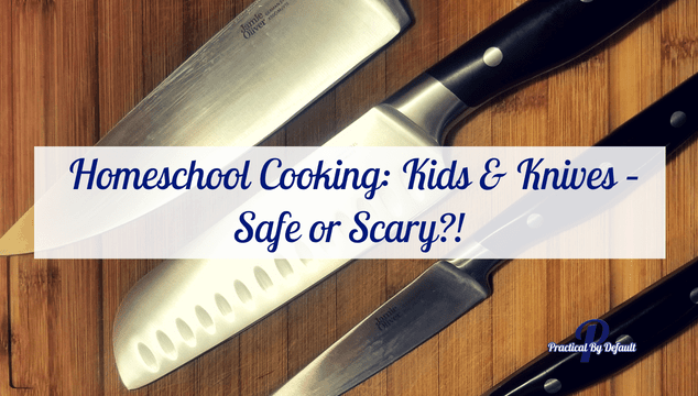 Homeschool Cooking: Kids & Knives – Safe or Scary?! Kids Knife Skills Class