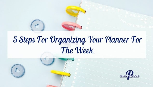 5 Steps For Organizing Your Planner For The Week