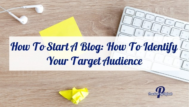 How To Start A Blog: How To Identify Your Target Audience