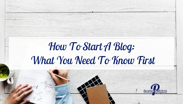 How To Start A Blog_ What You Need To Know First