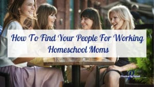 How To Find Your People For Working Homeschool Moms