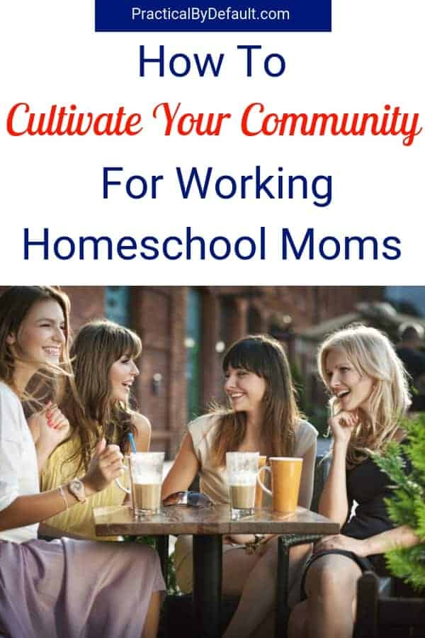 how to cultivate your community as a busy mom #workingmom #homeschool