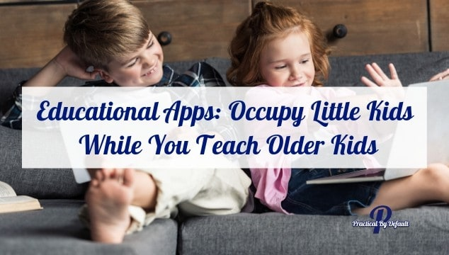 Educational Apps: Occupy Little Kids While You Teach Older Kids