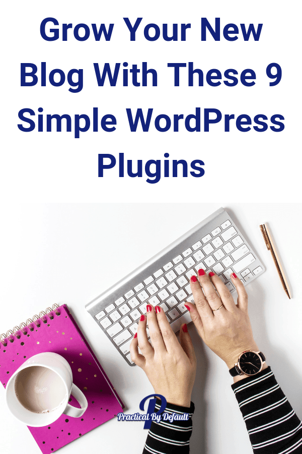 Grow Your New Blog With These 9 Simple WordPress Plugins