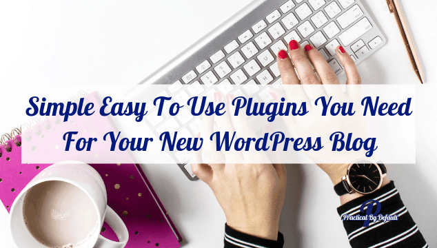 Simple Easy To Use Plugins You Need For Your New WordPress Blog