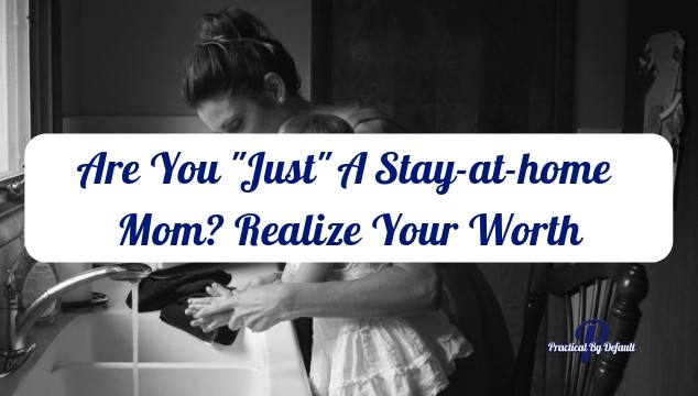 Proud Little Mom With Huge Thankless >> Are You Just A Stay At Home Mom Realize Your Worth
