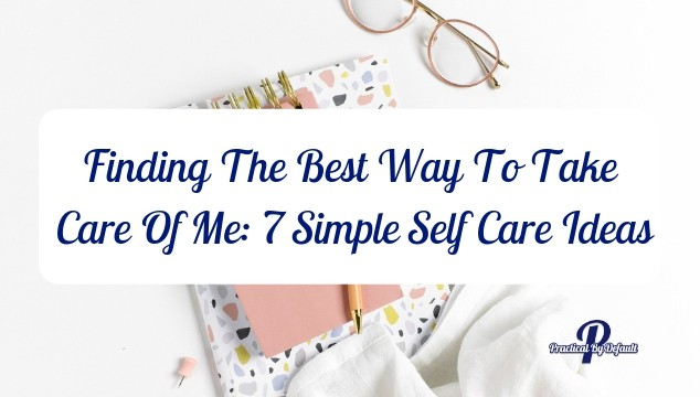 You know you need to look after yourself but it is the HOW that has you stuck. Here are 7 simple self care ideas to get you started!